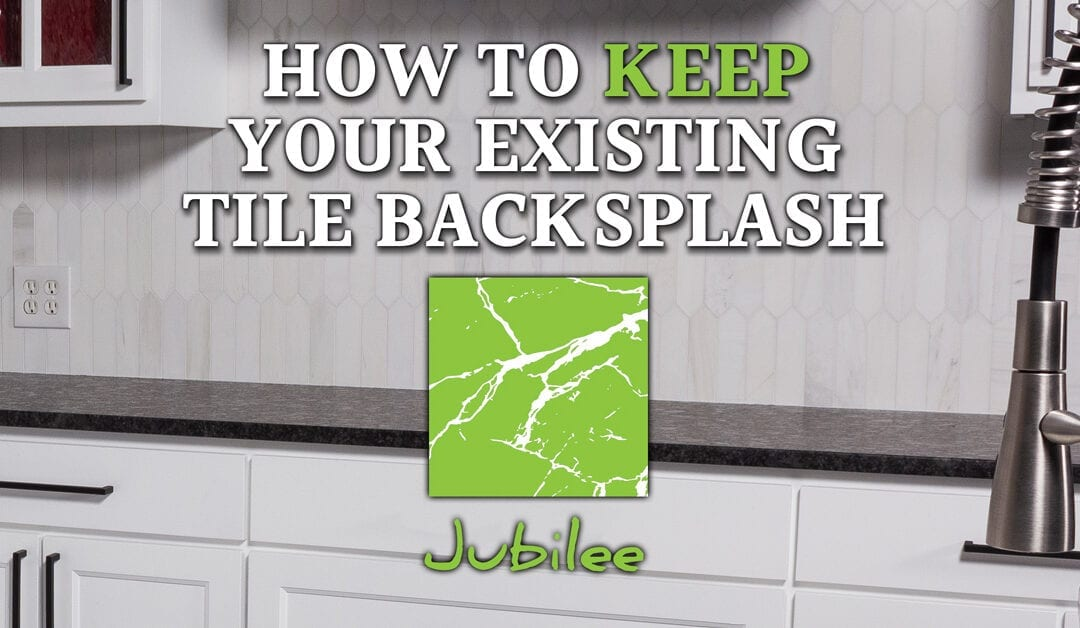 How To Keep Your Existing Tile Backsplash