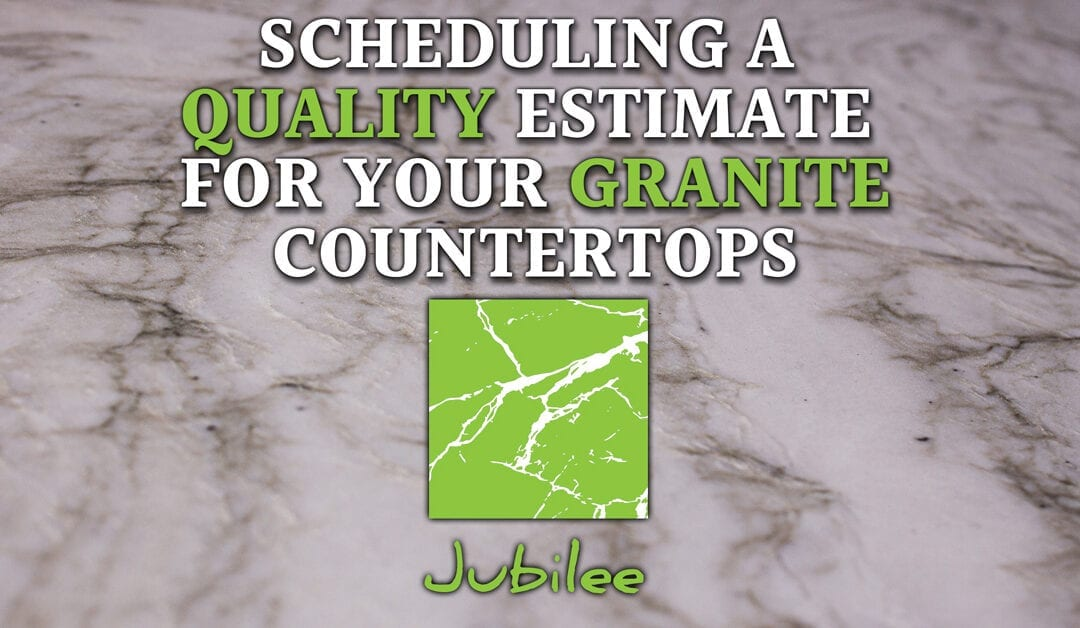 Scheduling A Quality Estimate For Your Granite Countertops