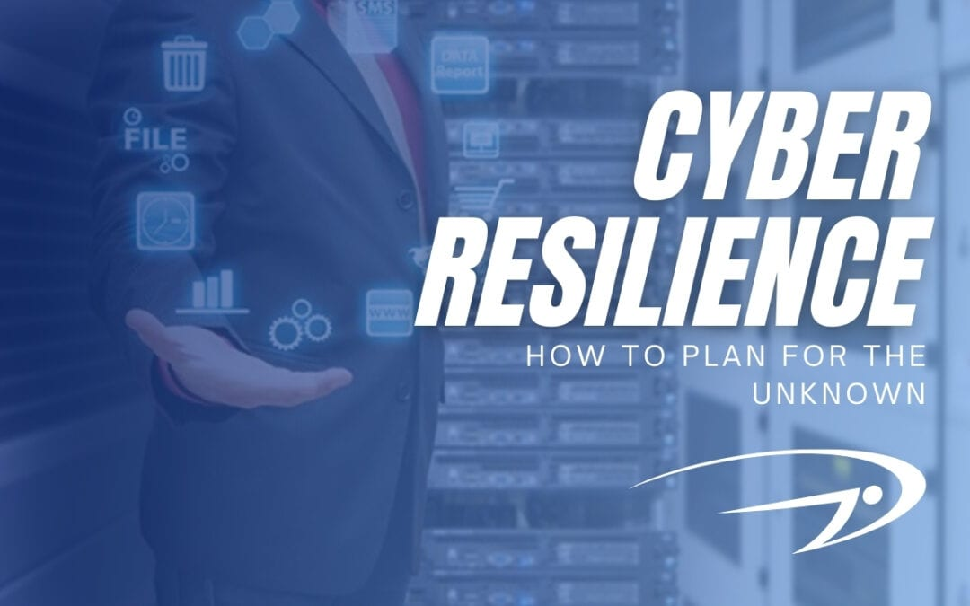 Cyber Resilience: How to plan for the unknown